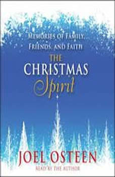 The Christmas Spirit: Memories of Family, Friends, and Faith, Joel Osteen