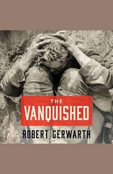 The Vanquished: Why the First World War Failed to End, Robert Gerwarth