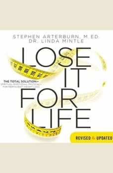 Lose It for Life: The Total Solution--Spiritual, Emotional, Physical--for Permanent Weight Loss The Total Solution--Spiritual, Emotional, Physical--for Permanent Weight Loss, Stephen Arterburn