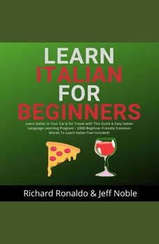 Learn Italian For Beginners: Learn Italian in Your Car & for Travel with This Quick & Easy Italian Language Learning Program - 1000 Beginner Friendly Common Words To Learn Italian Fast Included!, Richard Ronaldo