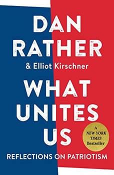 What Unites Us: Reflections on Patriotism Reflections on Patriotism, Elliot Kirschner