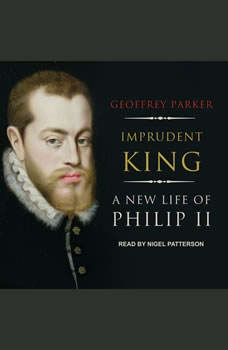 Imprudent King: A New Life of Philip II, Geoffrey Parker