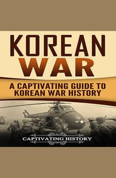 Korean War: A Captivating Guide to Korean War History, Captivating History