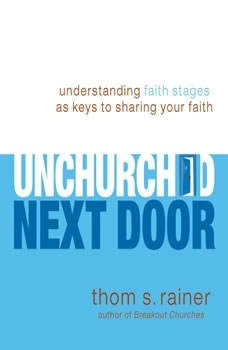 The Unchurched Next Door: Understanding Faith Stages as Keys to Sharing Your Faith, Thom S. Rainer