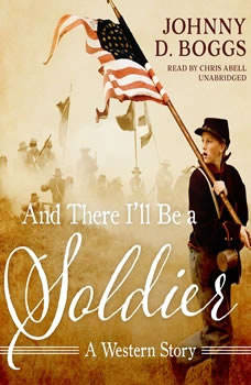 And There Ill Be a Soldier: A Western Story, Johnny D. Boggs