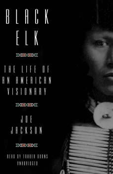 Black Elk: The Life of an American Visionary, Joe Jackson