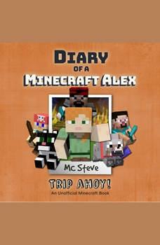 Diary of a Minecraft Alex Book 6: Trip Ahoy! (An Unofficial Minecraft Diary Book), MC Steve