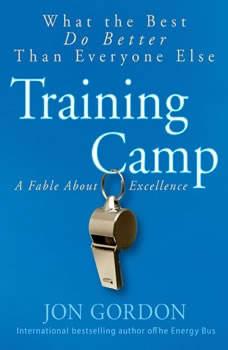 Training Camp: What the Best Do Better Than Everyone Else, Jon Gordon