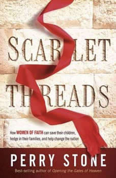 Scarlet Threads: How Women of Faith Can Save Their Children, Hedge in Their Families, and Help Change the Nation, Perry Stone