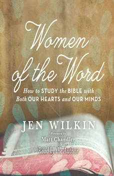 Women of the Word: How to Study the Bible with Both Our Hearts and Our Minds, Jen Wilkin