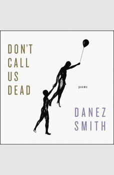 Don't Call Us Dead: Poems, Danez Smith