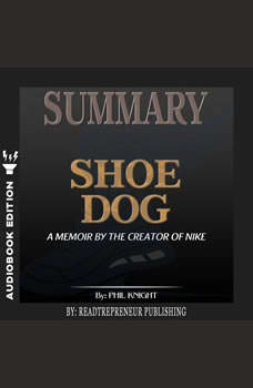 Summary of Shoe Dog: A Memoir by the Creator of Nike by Phil Knight, Readtrepreneur Publishing