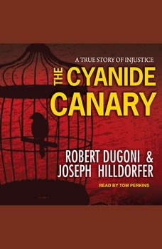 The Cyanide Canary: A True Story of Injustice A True Story of Injustice, Robert Dugoni