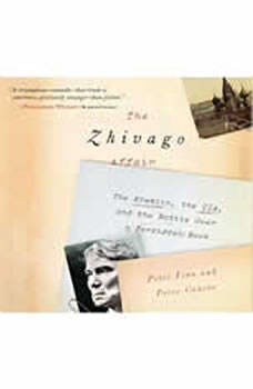 The Zhivago Affair: The Kremlin, the CIA, and the Battle over a Forbidden Book, Peter Finn