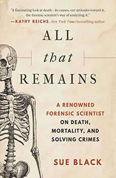 All That Remains: A Life In Death, Sue Black