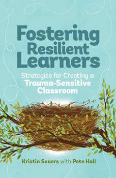Fostering Resilient Learners: Strategies for Creating a Trauma-Sensitive Classroom, Pete Hall