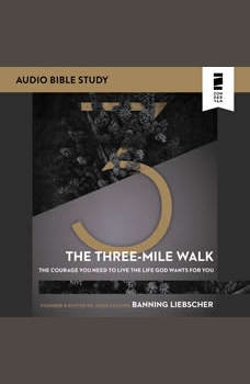 The Three-Mile Walk: Audio Bible Studies: The Courage You Need to Live the Life God Wants for You, Banning Liebscher