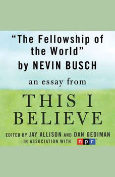 The Fellowship of the World: A This I Believe Essay, Niven Busch