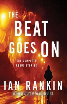 The Beat Goes On: The Complete Rebus Stories, Ian Rankin