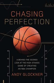 Chasing Perfection: A Behind-the-Scenes Look at the High-Stakes Game of Creating an NBA Champion, Andy Glockner