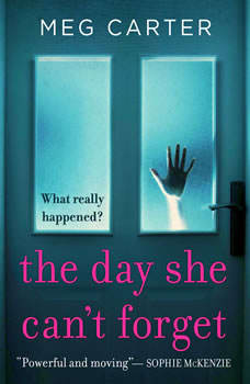 Day She Can't Forget, The: The Heart-Stopping Psychological Suspense Youll Have to Keep Reading The Heart-Stopping Psychological Suspense Youll Have to Keep Reading, Meg Carter