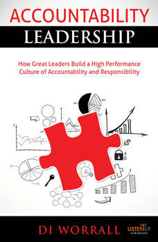 Accoutability Leadership: How Great Leaders Build a High Performance Culture of Accountability and Responsibility, Di Worrall