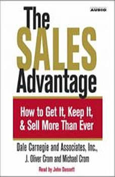 The Sales Advantage: How to Get it, Keep it, and Sell More Than Ever How to Get it, Keep it, and Sell More Than Ever, J. Oliver Crom