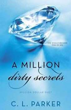 A Million Dirty Secrets: Million Dollar Duet Million Dollar Duet, C. L. Parker