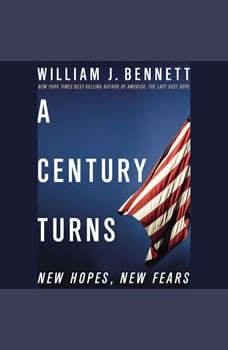 A Century Turns: New Hopes, New Fears New Hopes, New Fears, William J. Bennett