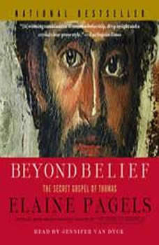 Beyond Belief: The Secret Gospel of Thomas The Secret Gospel of Thomas, Elaine Pagels
