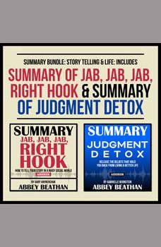 Summary Bundle: Story Telling & Life: Includes Summary of Jab, Jab, Jab, Right Hook & Summary of Judgment Detox, Abbey Beathan