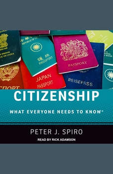 Citizenship: What Everyone Needs to Know, Peter J. Spiro
