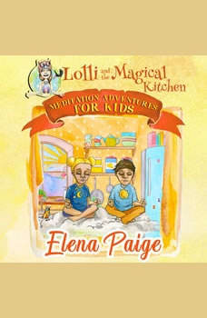 Lolli and the Magical Kitchen (Meditation Adventures for Kids - volume 6), Elena Paige