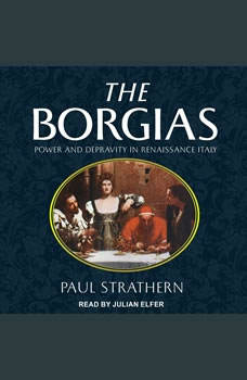 The Borgias: Power and Depravity in Renaissance Italy, Paul Strathern