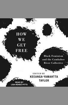 How We Get Free: Black Feminism and the Combahee River Collective, Keeanga -Yamahtta Taylor