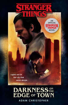 Stranger Things: Darkness on the Edge of Town: An Official Stranger Things Novel, Adam Christopher