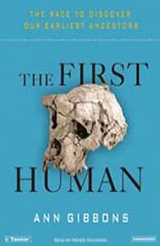 The First Human: The Race to Discover Our Earliest Ancestors, Ann Gibbons