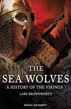 The Sea Wolves: A History of the Vikings, Lars Brownworth