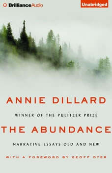 The Abundance: Narrative Essays Old and New, Annie Dillard
