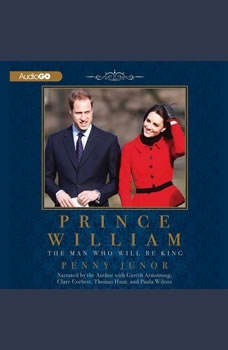 Prince William: The Man Who Will Be King, Penny Junor