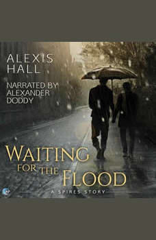 Waiting for the Flood: A Spires Story, Alexis Hall