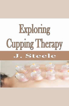 Exploring Cupping Therapy, J. Steele
