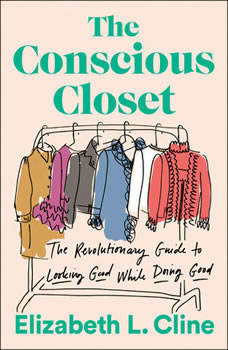 The Conscious Closet: The Revolutionary Guide to Looking Good While Doing Good, Elizabeth L. Cline