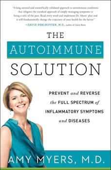 The Autoimmune Solution: Prevent and Reverse the Full Spectrum of Inflammatory Symptoms and Diseases Prevent and Reverse the Full Spectrum of Inflammatory Symptoms and Diseases, Amy Myers, M.D.
