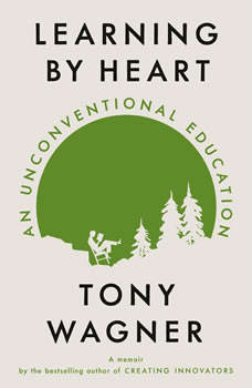 Learning by Heart: An Unconventional Education, Tony Wagner