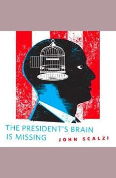 The President's Brain is Missing: A Tor.Com Original, John Scalzi