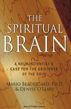 The Spiritual Brain: A Neuroscientist's Case for the Existence of the Soul, Ph.D. Beauregard