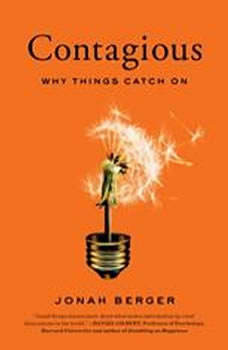 Contagious: Why Things Catch On, Jonah Berger