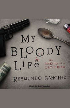 My Bloody Life: The Making of a Latin King, Reymundo Sanchez