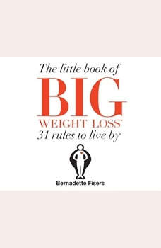 Little Book Of Big Weight Loss, The: 31 Rules to Live By, Bernadette Fisers